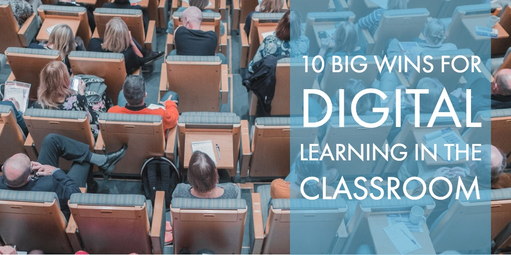 10 Big Wins for Digital Learning in the Classroom