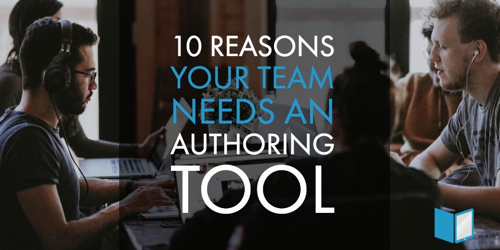 10 Reasons Your Team Needs an Authoring Tool