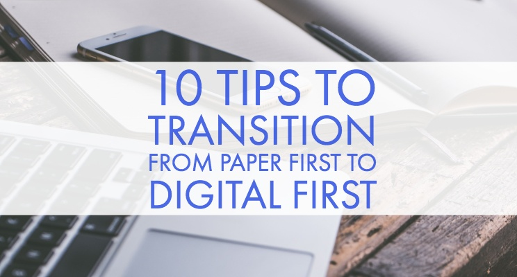 10 Tips to Transition from Paper First to Digital First