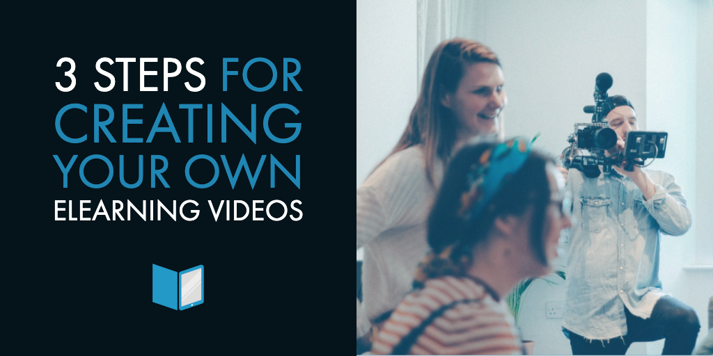 3 Steps for Creating Your Own eLearning Videos