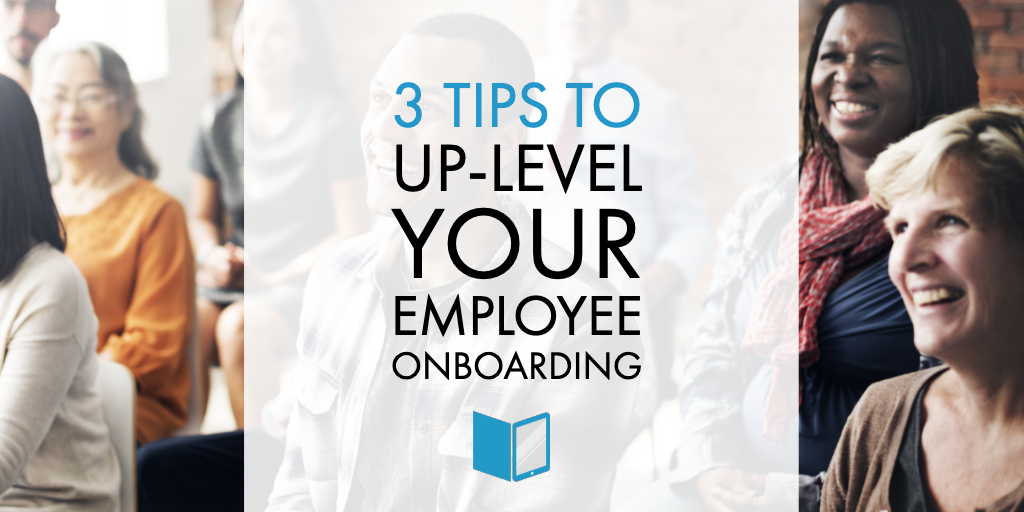 3 Tips To Up-level Your Employee Onboarding