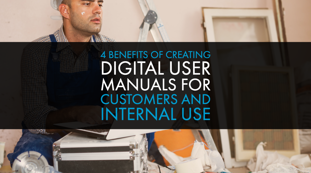 4 Benefits of Creating Digital User Manuals for Customers and Internal Use