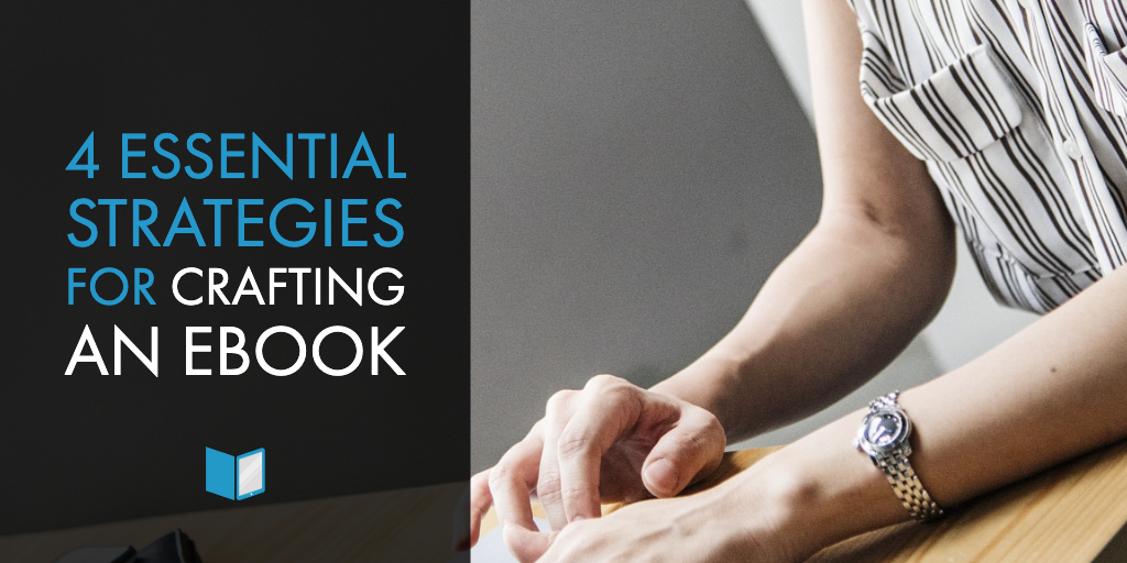 4 Essential Strategies for Crafting an eBook
