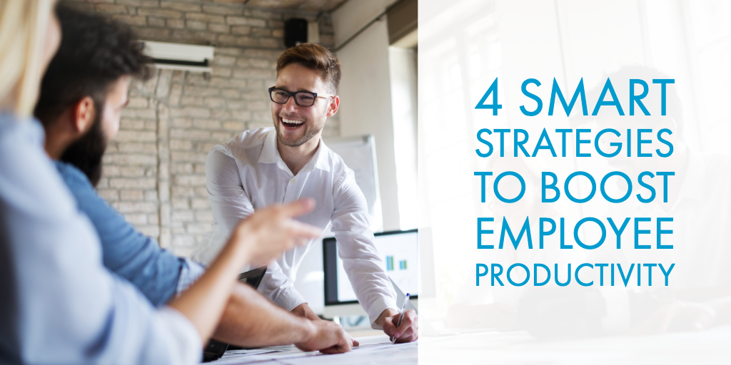 4 Smart Strategies to Boost Employee Productivity