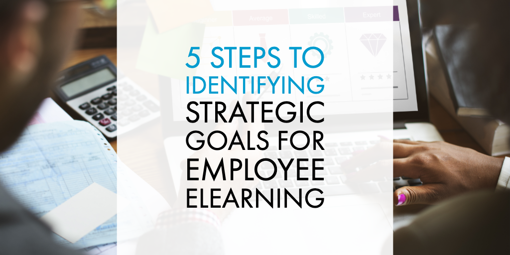 5 Steps to Identifying Strategic Goals for Employee eLearning