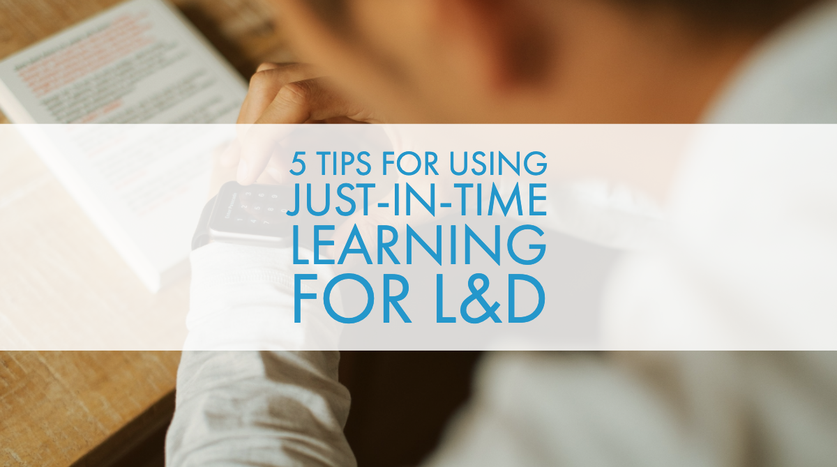 5 Tips for Using Just-In-Time Learning for L&D