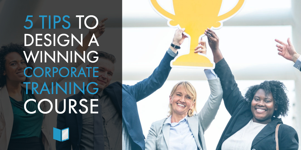 5 Tips to Design a Winning Corporate Training Course
