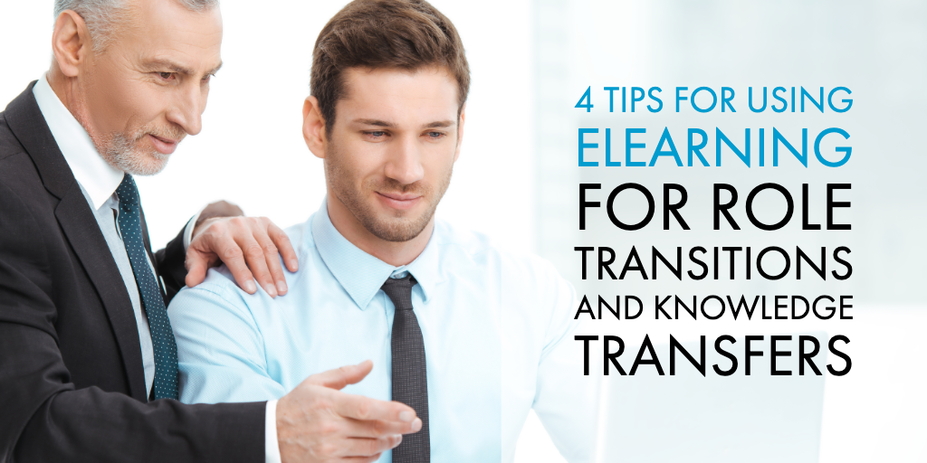 4 Tips for Using eLearning for Role Transitions and Knowledge Transfers