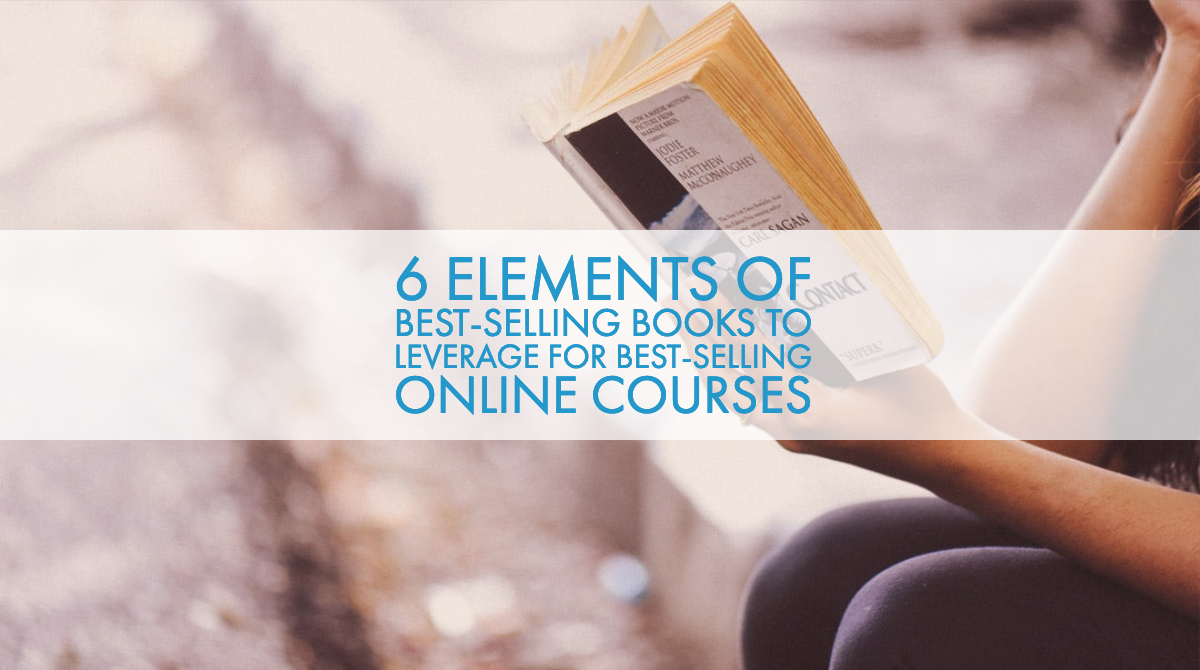 6 Elements of Best-Selling Books to Leverage for Best-Selling Online Courses