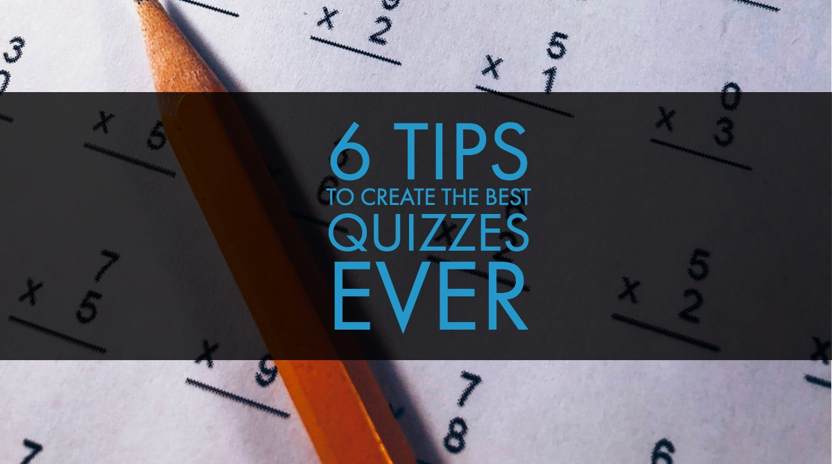 6 Tips to Create the Best Quizzes Ever