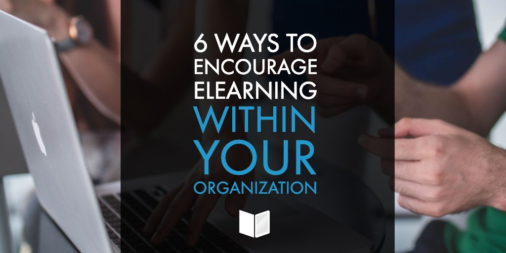 6 Ways to Encourage eLearning Within Your Organization