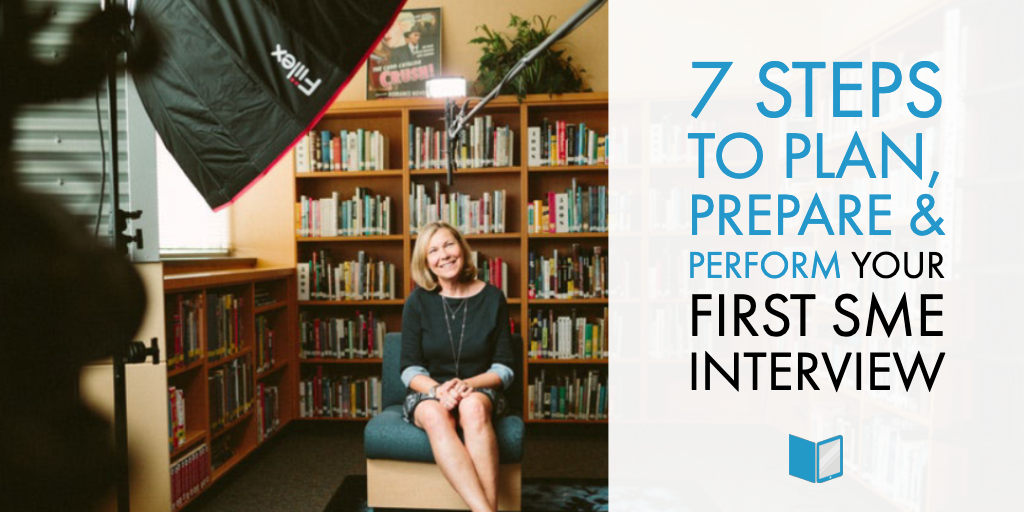 7 Steps to Plan, Prepare & Perform Your First SME Interview