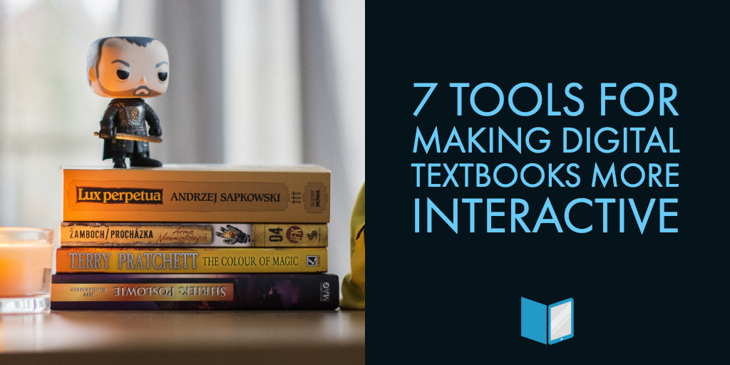 7 Tools for Making Digital Textbooks More Interactive
