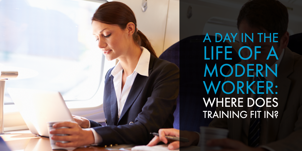 A Day in the Life of a Modern Worker: Where Does Training Fit In?