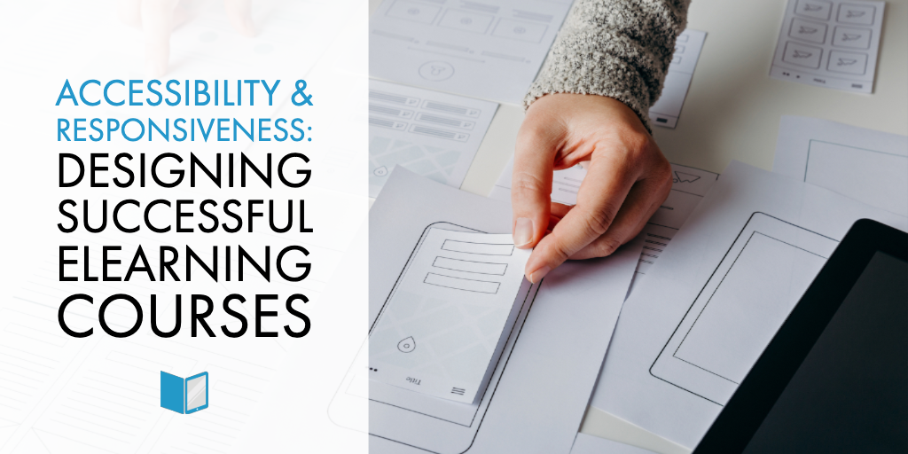 Accessibility & Responsiveness: Designing Successful eLearning Courses
