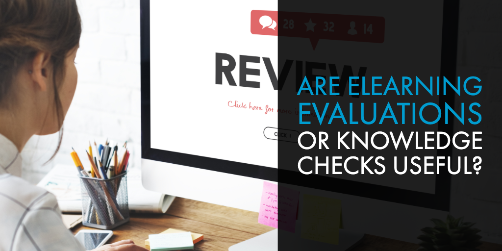 Are eLearning Evaluations or Knowledge Checks Useful?
