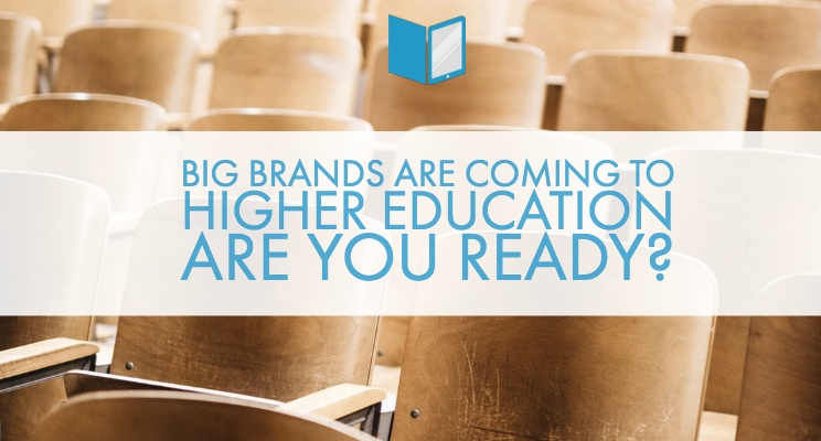 Big Brands Are Coming to Higher Education…Are You Ready?