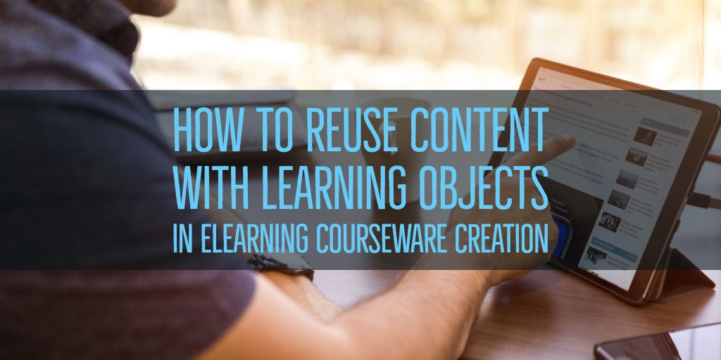 Reuse Content with Learning Objects in eLearning Courseware