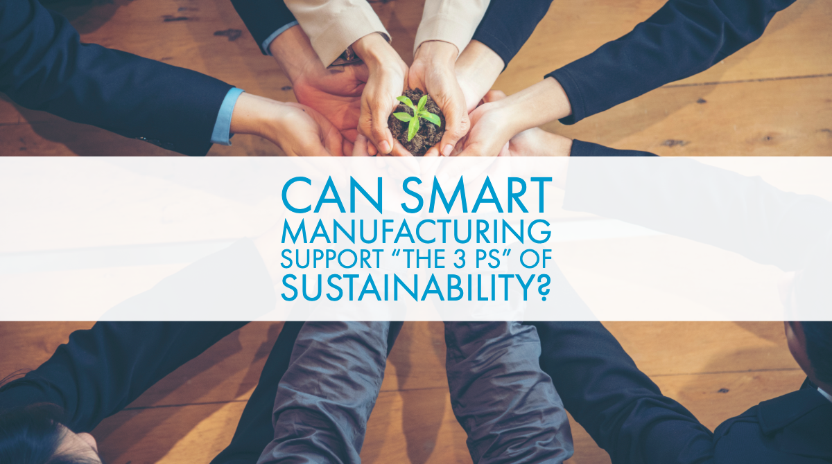 Can Smart Manufacturing Support the 3 Ps of Sustainability?