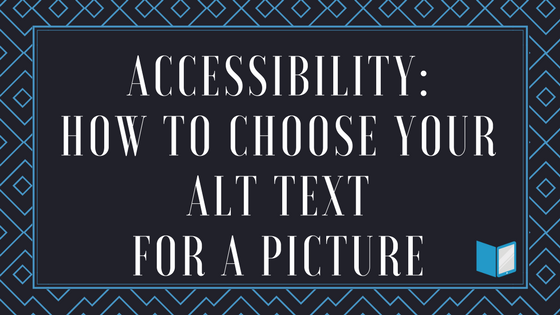 Accessibility: How to Choose Your Alt Text for a Picture