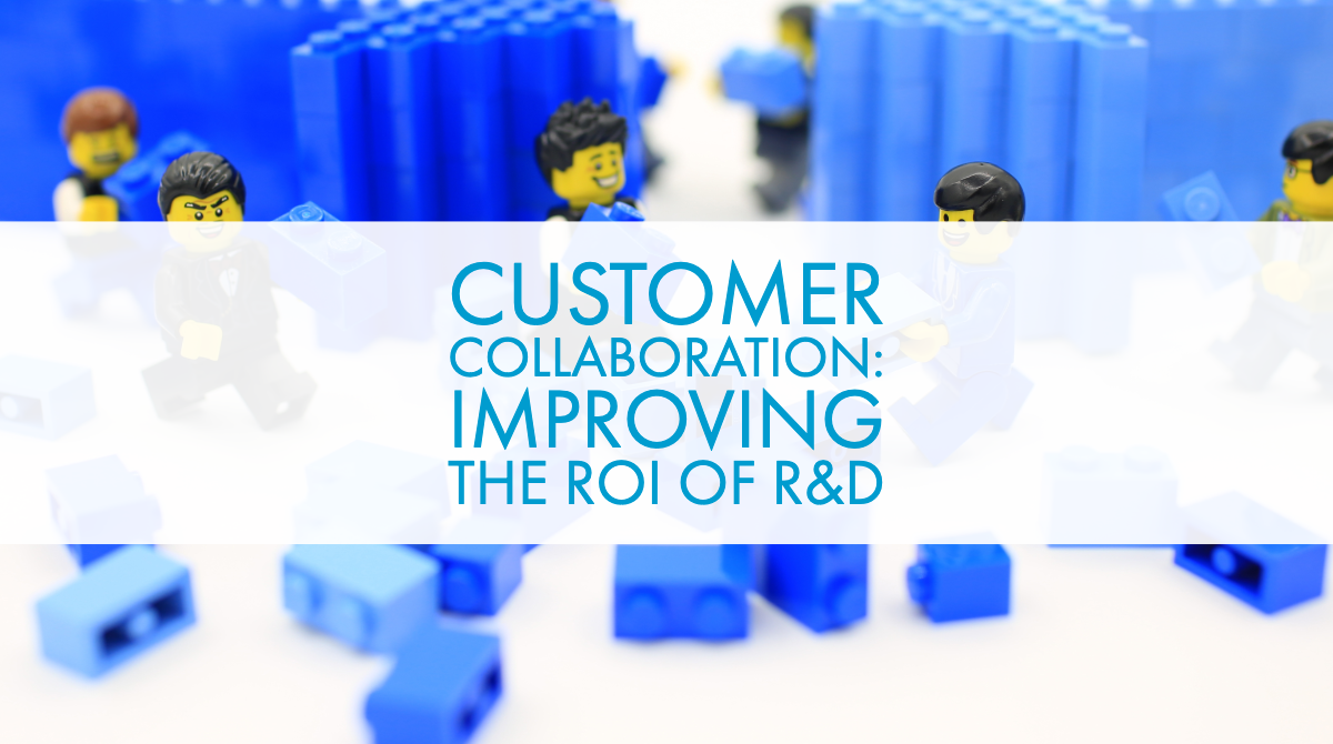 Customer Collaboration: Improving the ROI of R&D