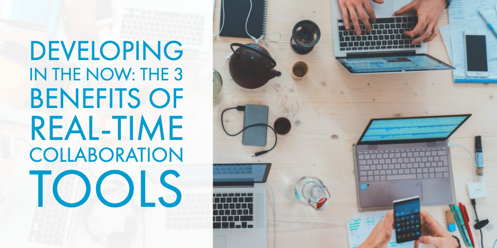 Developing in the Now: The 3 Benefits of Real-Time Collaboration Tools