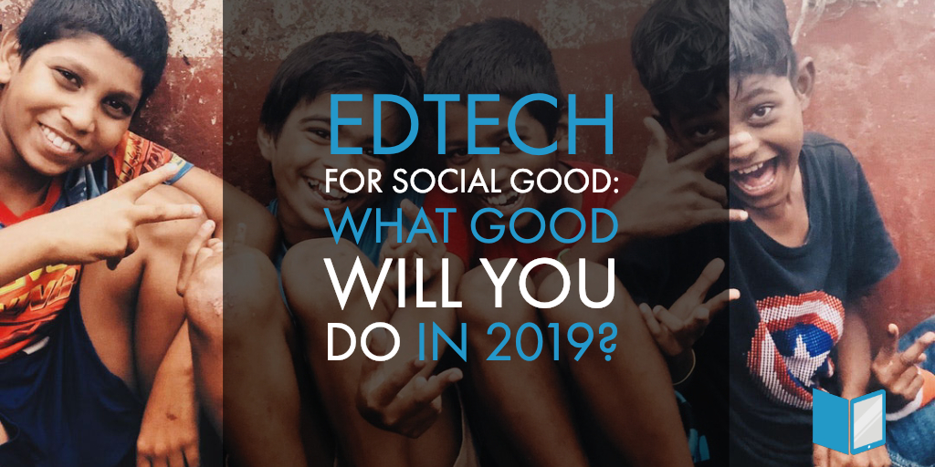 EdTech for Social Good: What Good Will You Do in 2019?