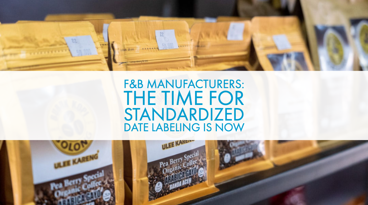 F&B Manufacturers: The Time for Standardized Date Labeling is Now
