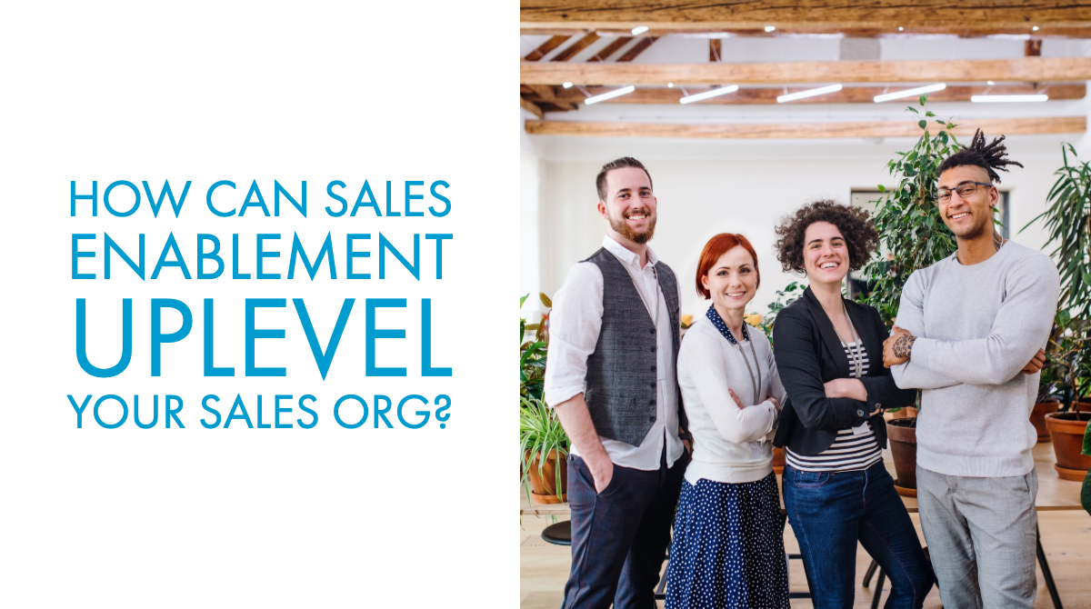 How Can Sales Enablement Uplevel Your Sales Org?