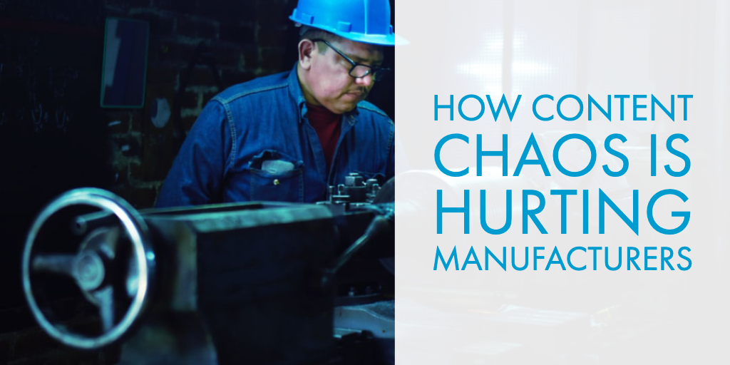 How Content Chaos is Hurting Manufacturers