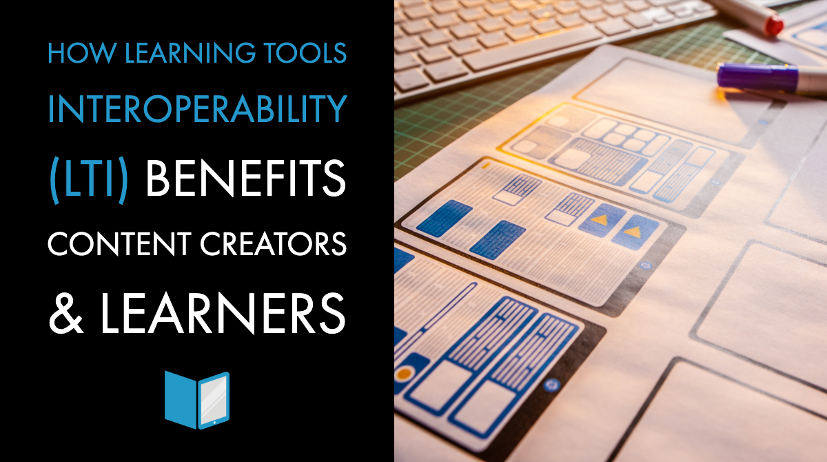 How Learning Tools Interoperability (LTI) Benefits Content Creators & Learners