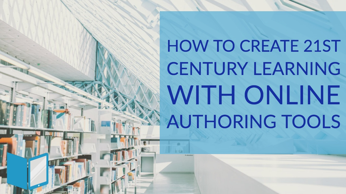 How to Create 21st Century Learning with Online Authoring Tools