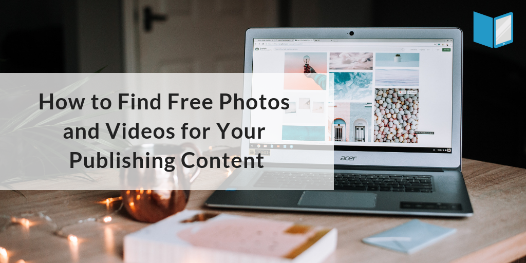 How to Find Free Photos and Videos for Your Publishing Content