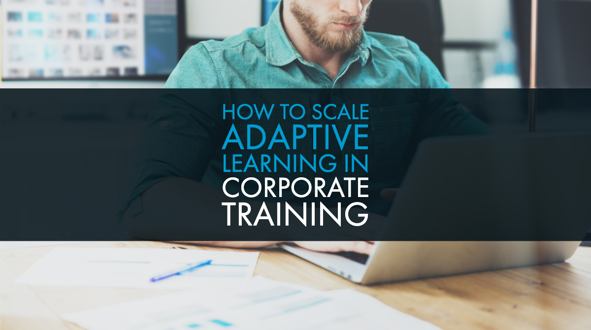 How to Scale Adaptive Learning in Corporate Training