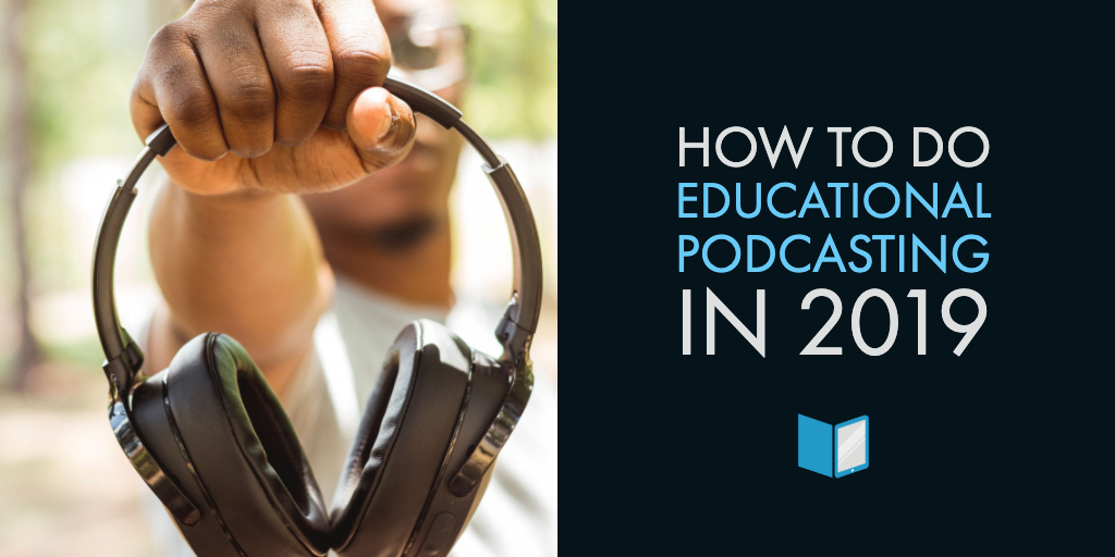 How to do Educational Podcasting in 2019