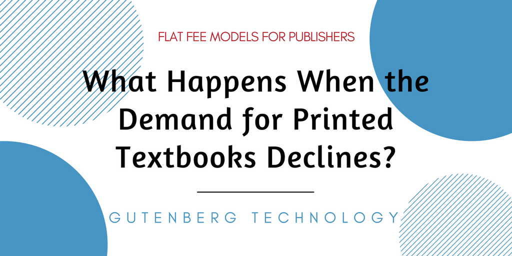 What Happens When the Demand for Printed Textbooks Declines?