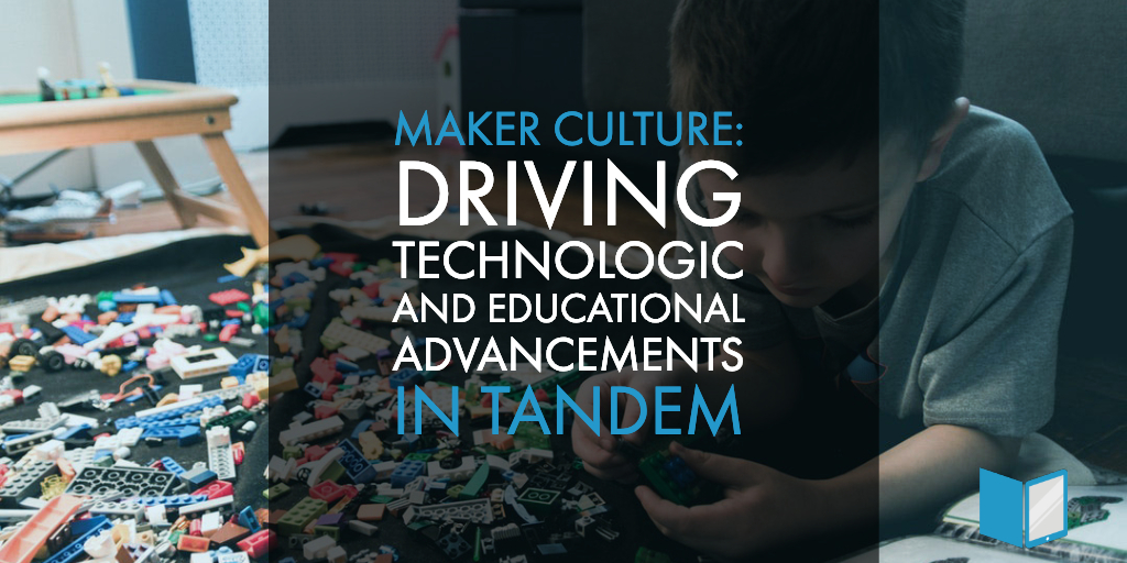 Maker Culture: Driving Technologic and Educational Advancements in Tandem