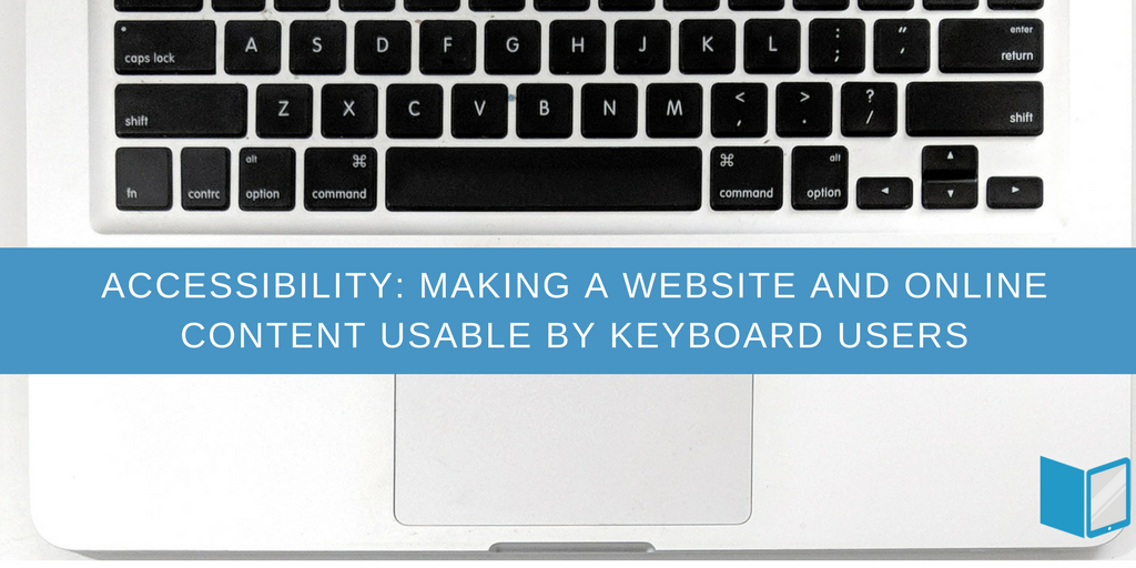 Accessibility: Website & Online Content Usable by Keyboard Users