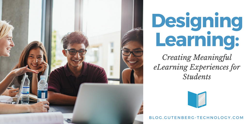 Designing Learning: Creating Meaningful eLearning Experiences for Students