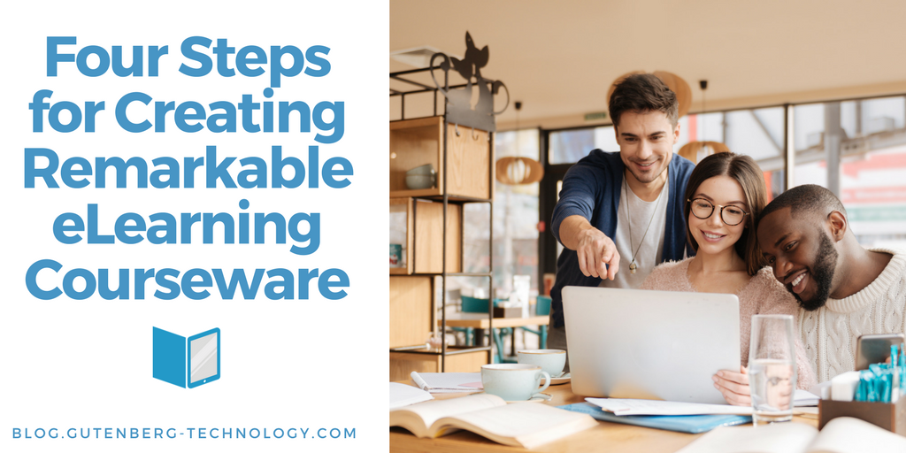 Four Steps for Creating Remarkable eLearning Courseware