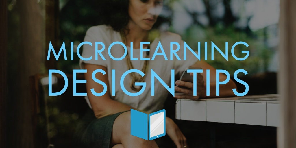 Top Six Microlearning Design Tips