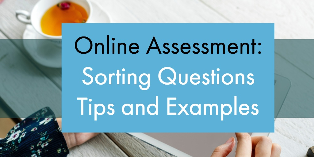 Online Assessment: Sorting Questions Tips and Examples