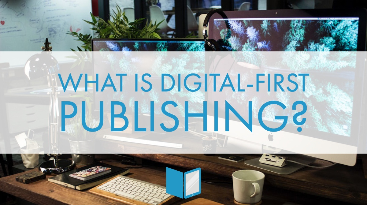 What is Digital-First Publishing?