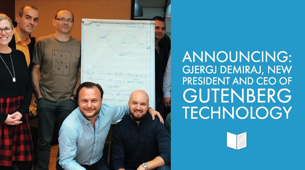 Announcing: Gjergj Demiraj, New President and CEO of Gutenberg Technology