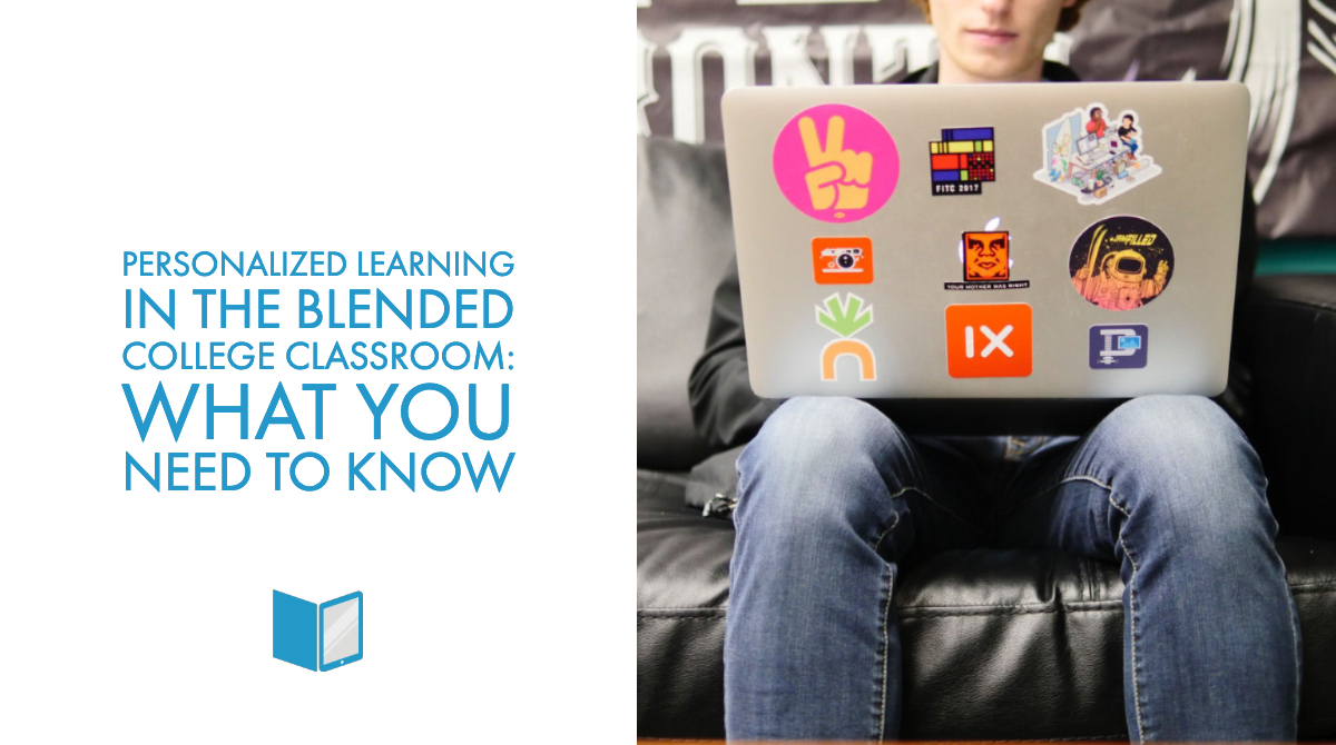 Personalized Learning in the Blended College Classroom: What You Need to Know