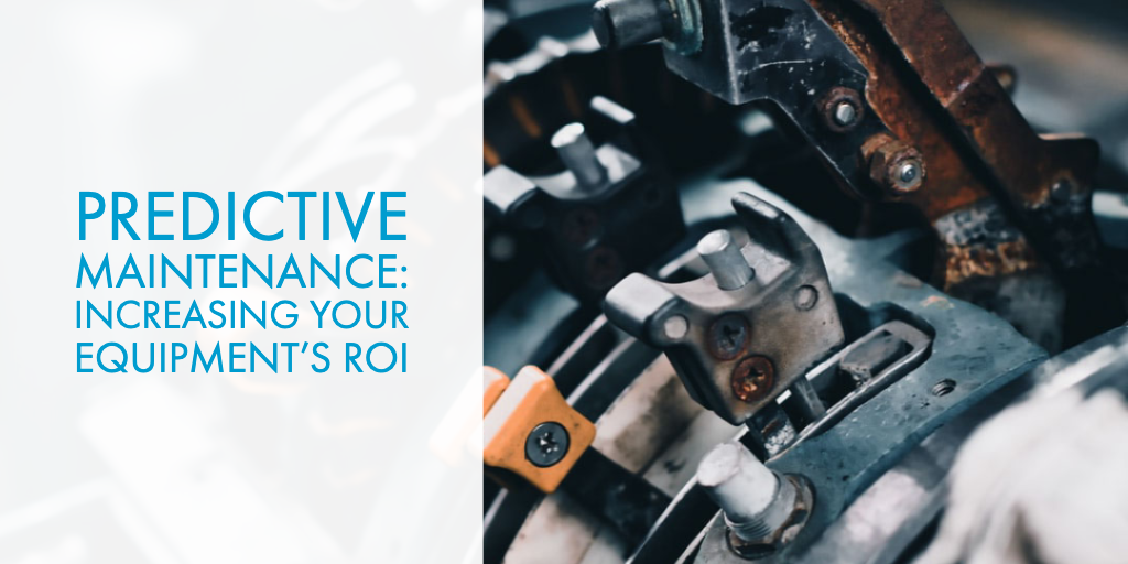 Predictive Maintenance: Increasing Your Equipment's ROI