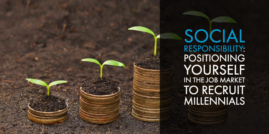 Social Responsibility: Positioning Yourself in the Job Market to Recruit Millennials
