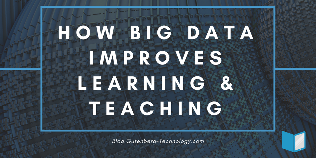 How Big Data Improves the Learning & Teaching System