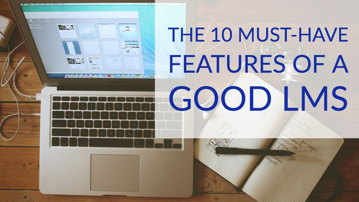 The 10 Must-Have Features of a Good LMS (1)