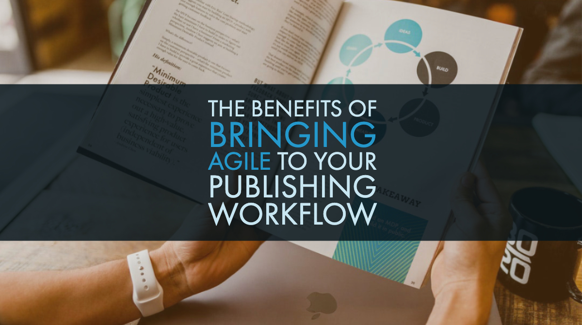 The Benefits of Bringing Agile to Your Publishing Workflow